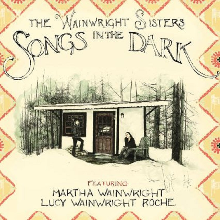 Martha Wainwright and Lucy Wainwright Roche Deliver 'Songs in the Dark' as the Wainwright Sisters