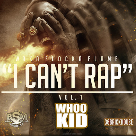 Waka Flocka Flame 'I Can't Rap Vol. 1' (mixtape)