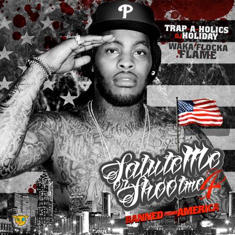Waka Flocka Flame 'Salute Me or Shoot Me 4 (Banned From America)' (mixtape)
