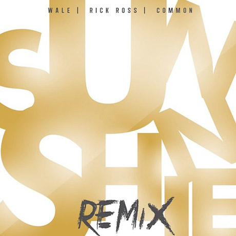 "Wale ""Sunshine"" (remix ft. Rick Ross and Common)"