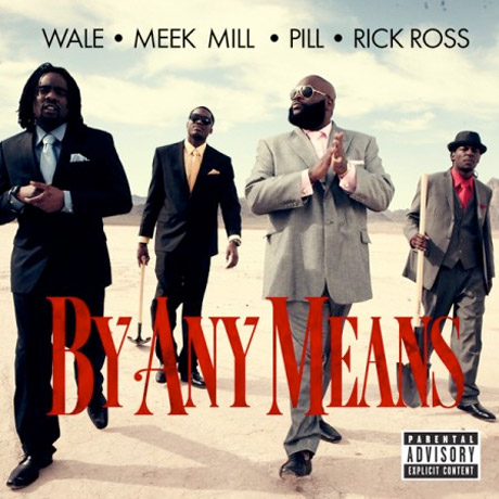 "Wale ""By Any Means"" (ft. Meek Mill, Pill and Rick Ross)"
