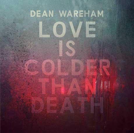 Dean Wareham 'Love Is Colder Than Death'