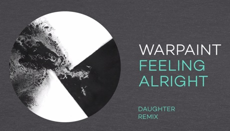Warpaint 'Feeling Alright' (Daughter remix)