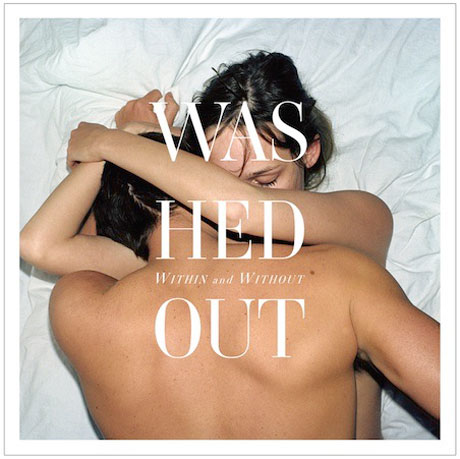 "Washed Out ""Eyes Be Closed"""