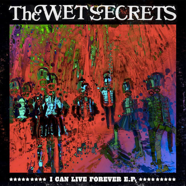 The Wet Secrets Declare 'I Can Live Forever' on New EP