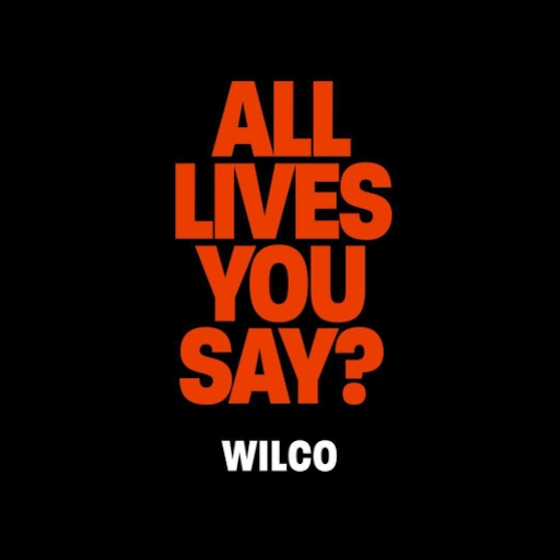 "Wilco Release Surprise Benefit Single ""All Lives, You Say?"""