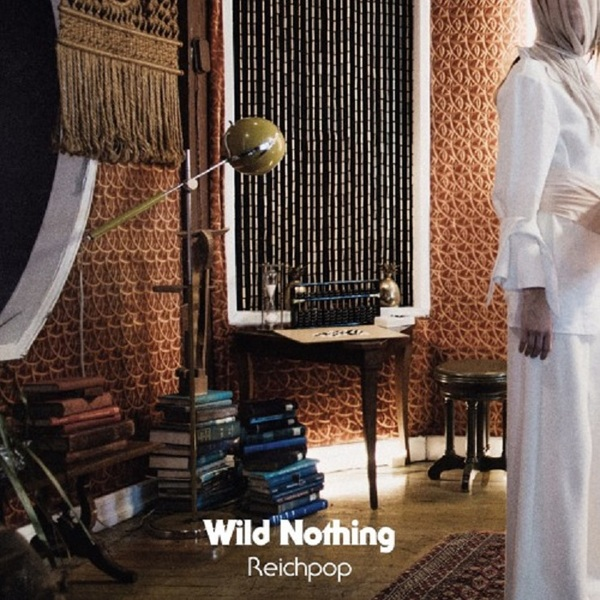 Wild Nothing 'Reichpop'
