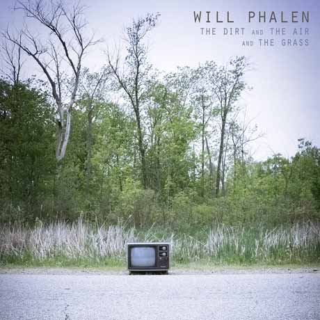 Will Phalen The Dirt and the Air and the Grass