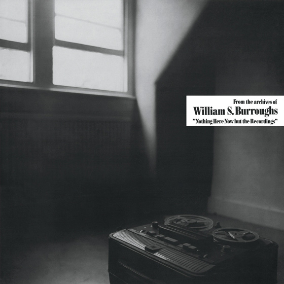 William S. Burroughs Nothing Here Now But the Recordings