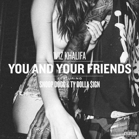 "Wiz Khalifa ""You and Your Friends"" (ft. Snoop Dogg and Ty Dolla $ign)"