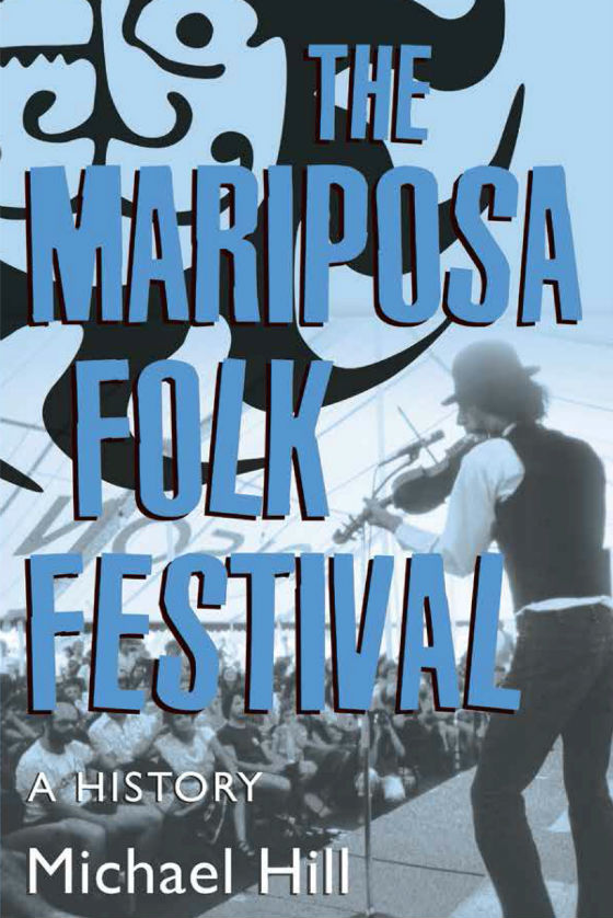 The Mariposa Folk Festival: A History By Michael Hill