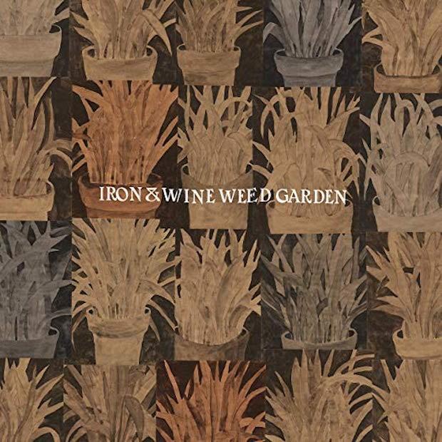 Iron & Wine Weed Garden