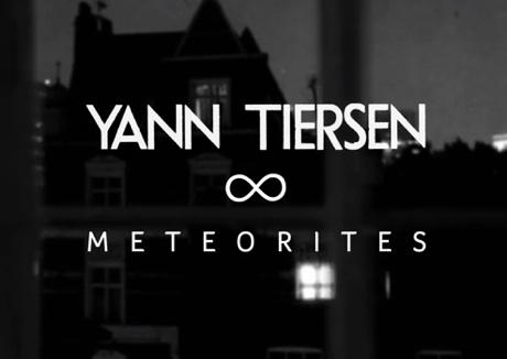 "Yann Tiersen ""Meteorites"" (video)"
