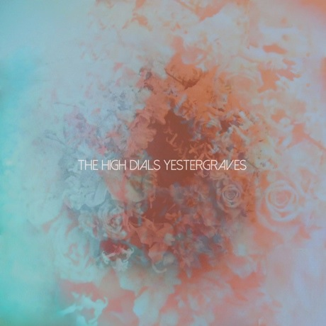 High Dials 'Yestergraves' (EP stream)