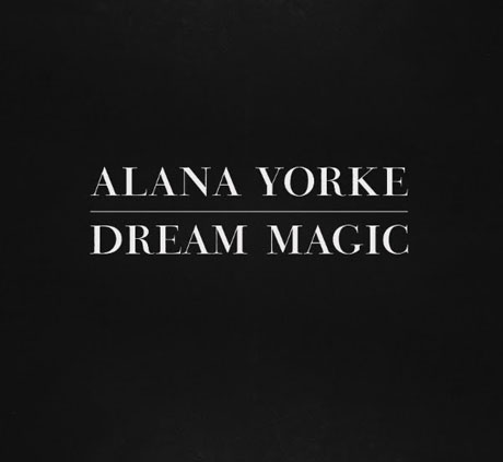 Alana Yorke Weaves 'Dream Magic' on Debut Album