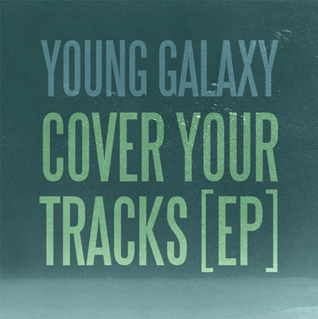 Young Galaxy <i>Cover Your Tracks EP</i>