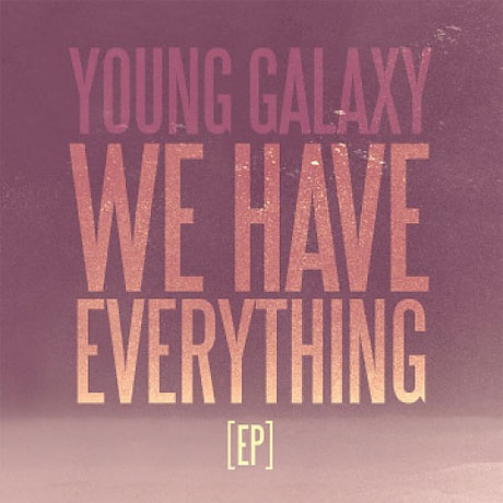 Young Galaxy <i>We Have Everything</i> EP