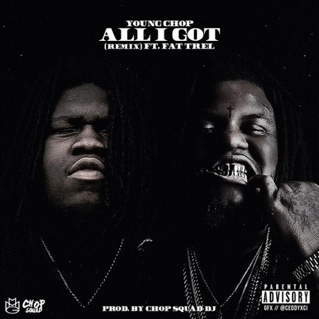 "Young Chop ""All I Got"" (Fat Trel remix)"