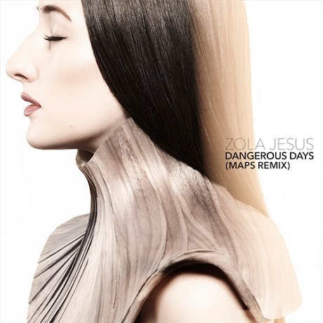 "Zola Jesus ""Dangerous Days"" (MAPS remix)"