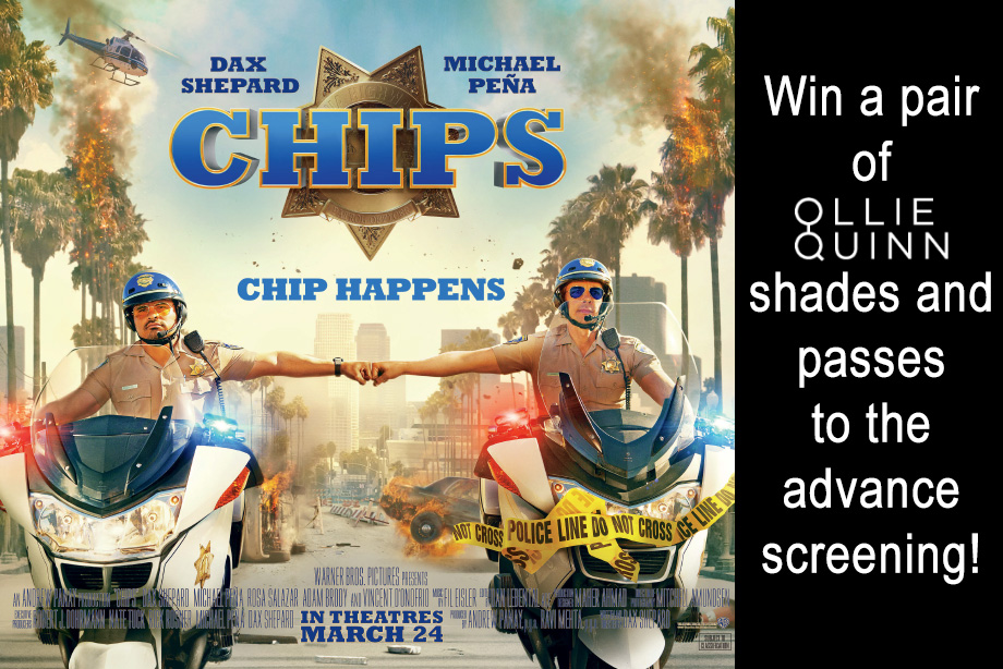 'CHIPS' - Win Ollie Quinn Shades and Advance Screening Passes