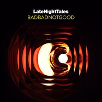 BADBADNOTGOOD Curate 'LateNightTales' Mix