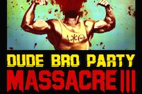 Dude Bro Massacre III