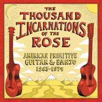 Various The Thousand Incarnations of the Rose: American Primitive Guitar and Banjo (1963-1974)