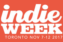 Toronto's Indie Week Gears Up for 2017 Edition
