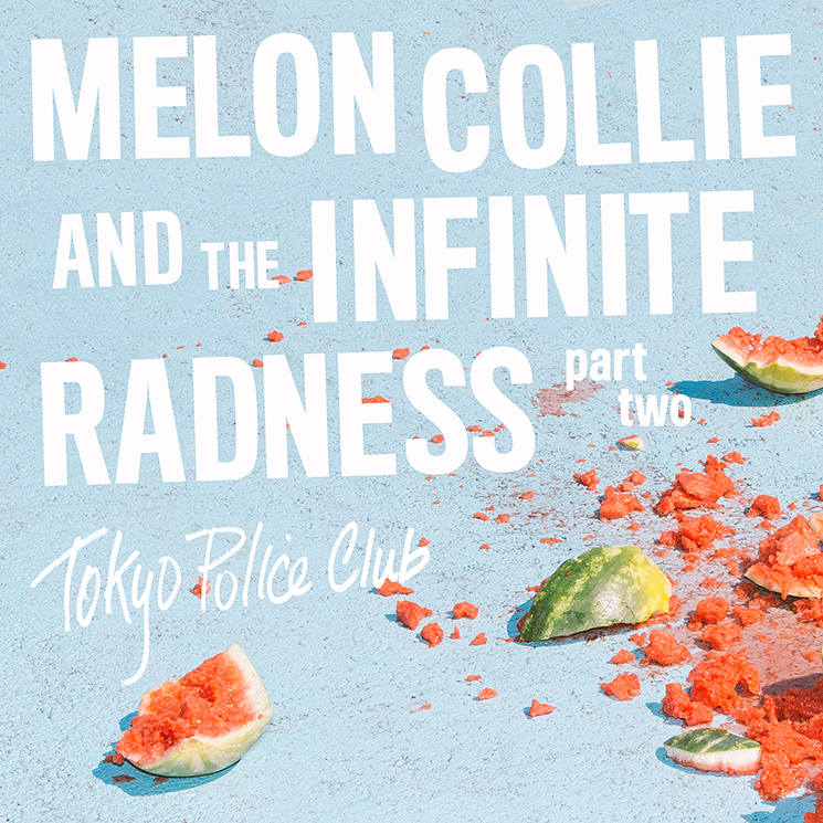 Tokyo Police ClubMelon Collie and the Infinite Radness (Part 2)