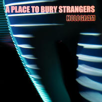 A Place to Bury Strangers Announce New 'Hologram' EP