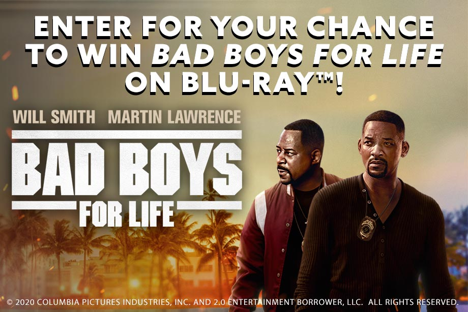 BAD BOYS FOR LIFE –Enter for your chance to win BAD BOYS FOR LIFE on Blu-ray™!