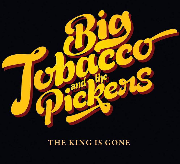 Big Tobacco and the PickersThe King is Gone
