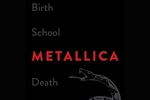 Birth School Metallica Death, Volume IBy Paul Brannigan and Ian Winwood