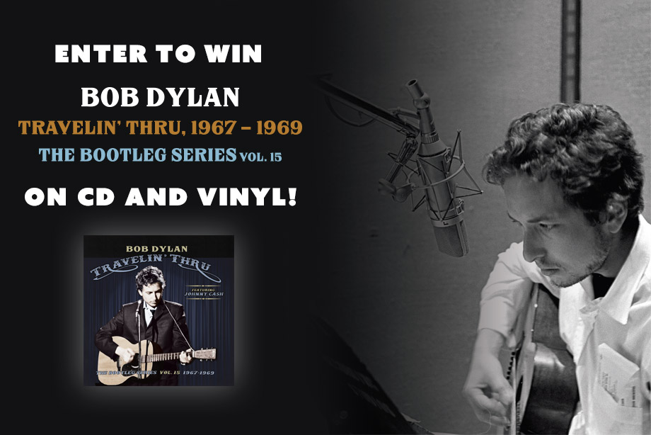 Bob Dylan –  Enter For a Chance to Win 'Travelin' Thru, 1957 - 1969: The Bootleg Series Vol. 15' on CD and Vinyl!