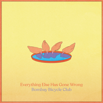 Bombay Bicycle Club Everything Else Has Gone Wrong
