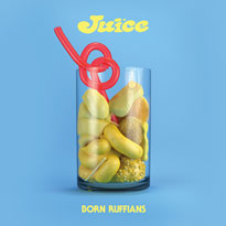 Born Ruffians JUICE