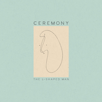Ceremony Return with 'The L-Shaped Man'