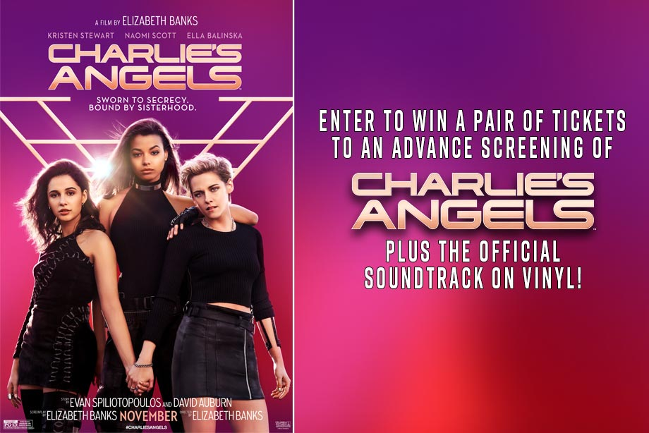 Charlie's Angels – Enter For a Chance to Win Advance Screening Passes and the Soundtrack on Vinyl!