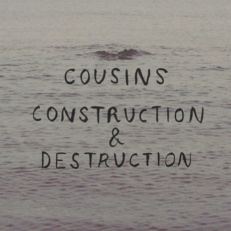 Cousins / Construction & Destruction'Cousins / Construction & Destruction' Split 12-inch (album stream)