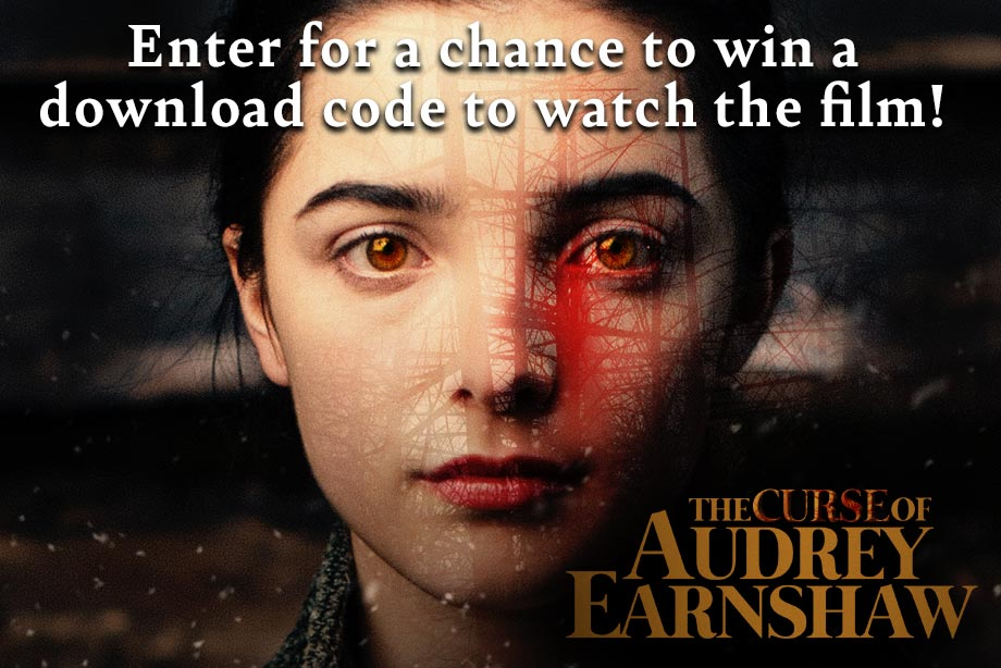 The Curse of Audrey Earnshaw – Enter for a chance to win a code to download the movie!