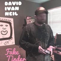 David Ivan Neil 'Fake Tinder' (EP stream)