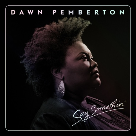Dawn Pemberton - 'Say Somethin'' (album stream)
