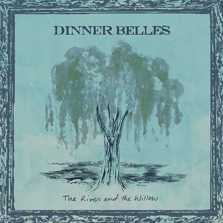 Dinner Belles - 'The River and the Willow' (album stream)