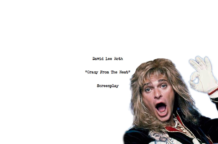 Read The Wild Script For David Lee Roth S Unmade Film Crazy From The Heat