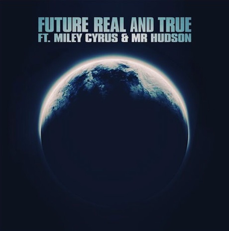 "Future""Real & True"" (ft. Miley Cyrus and Mr. Hudson)"