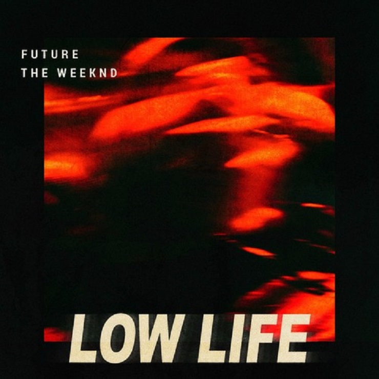"Future and the Weeknd""Low Life"""