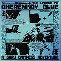 Gary Gritness The Legend of Cherenkov Blue