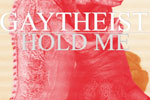 Gaytheist - Hold Me... But Not So Tight
