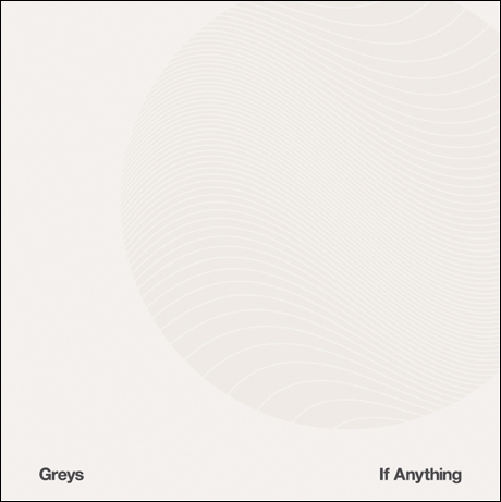 Greys - 'If Anything' (album stream)