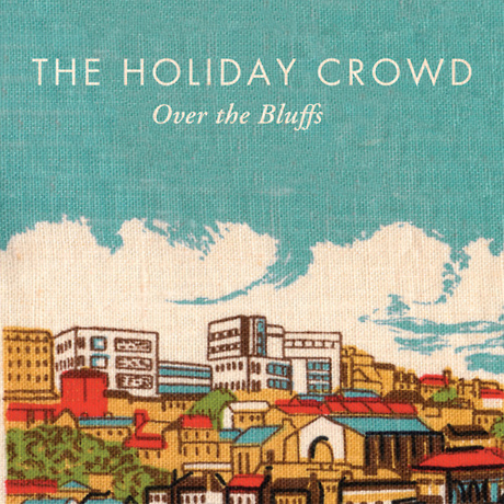 The Holiday Crowd'Over the Bluffs' (album stream)